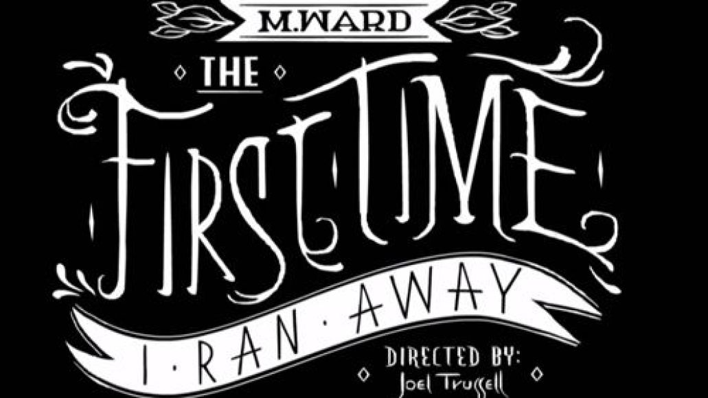 m ward the first time video Video: M. Ward   The First Time I Ran Away