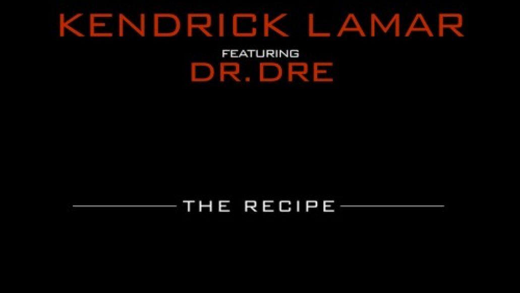 kendrick lamar the recipe Check Out: Kendrick Lamar feat. Dr. Dre   The Recipe
