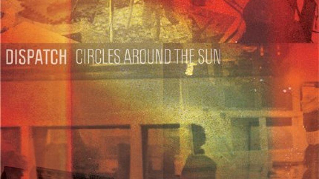 dispatch circles around the sun New Music: Dispatch   Circles Around the Sun