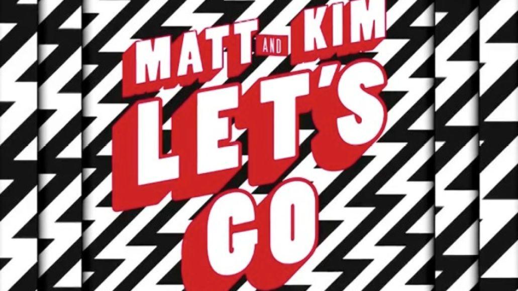 matt and kim lets go New Music: Matt and Kim   Lets Go