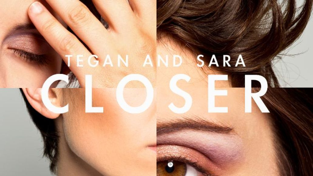 tegan and sarah closer New Music: Tegan & Sara   Closer