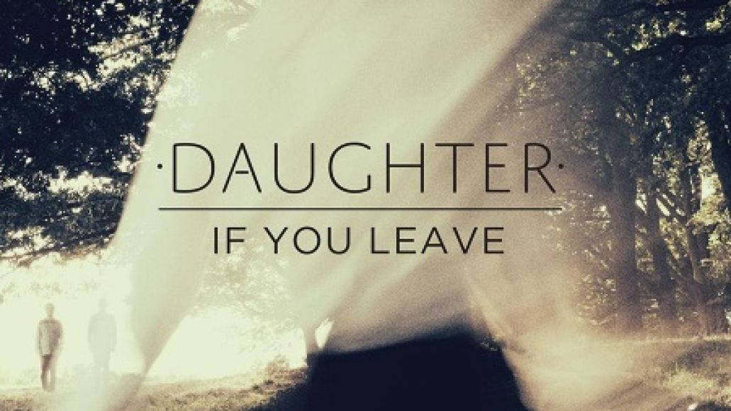 daughter if you leave artwork Daughter announces debut album, If You Leave