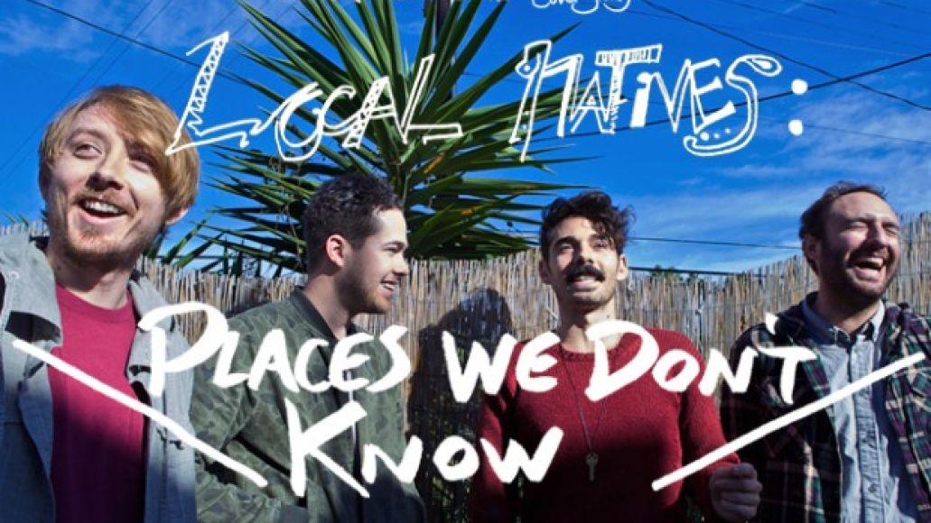 local natives feat 11 e1358118527800 Local Natives: Places We Dont Know