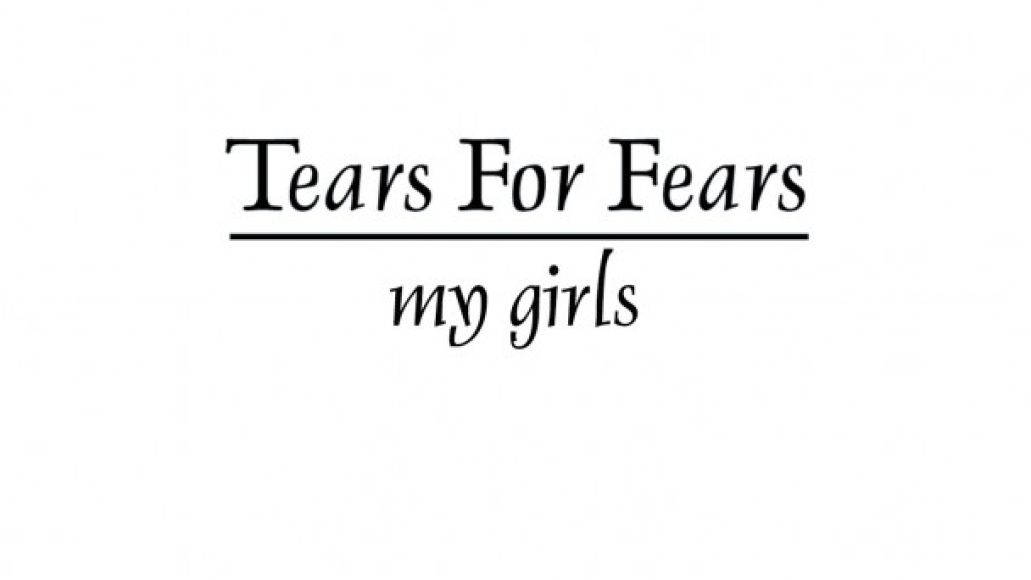 tearsfears mygirls Listen: Tears For Fears cover Animal Collectives My Girls