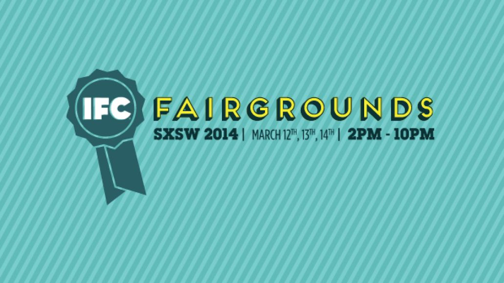 ifc fairgrounds Top 12 Parties at SXSW 2014