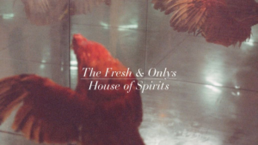 fresh & onlys - house of spirits