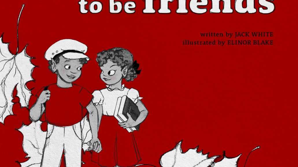 were going to be friends book Jack White to release childrens book inspired by The White Stripes Were Going To Be Friends