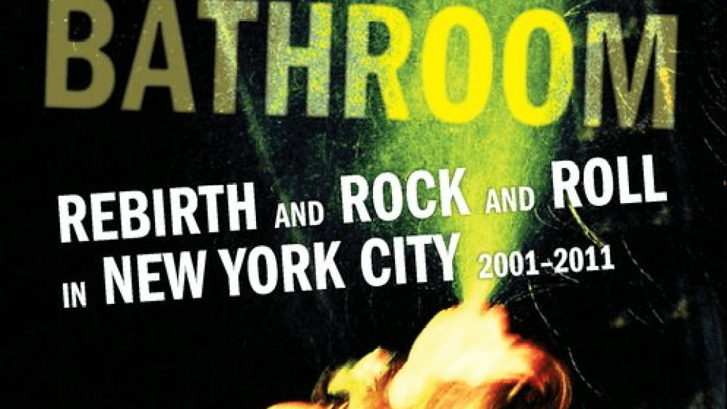 meet me in the bathroom 15 Great Andecdotes from Lizzy Goodmans NYC Alt Rock Oral History Meet Me in the Bathroom