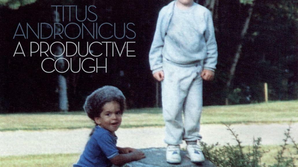 a productive cough Titus Andronicus let loose new album A Productive Cough: Stream