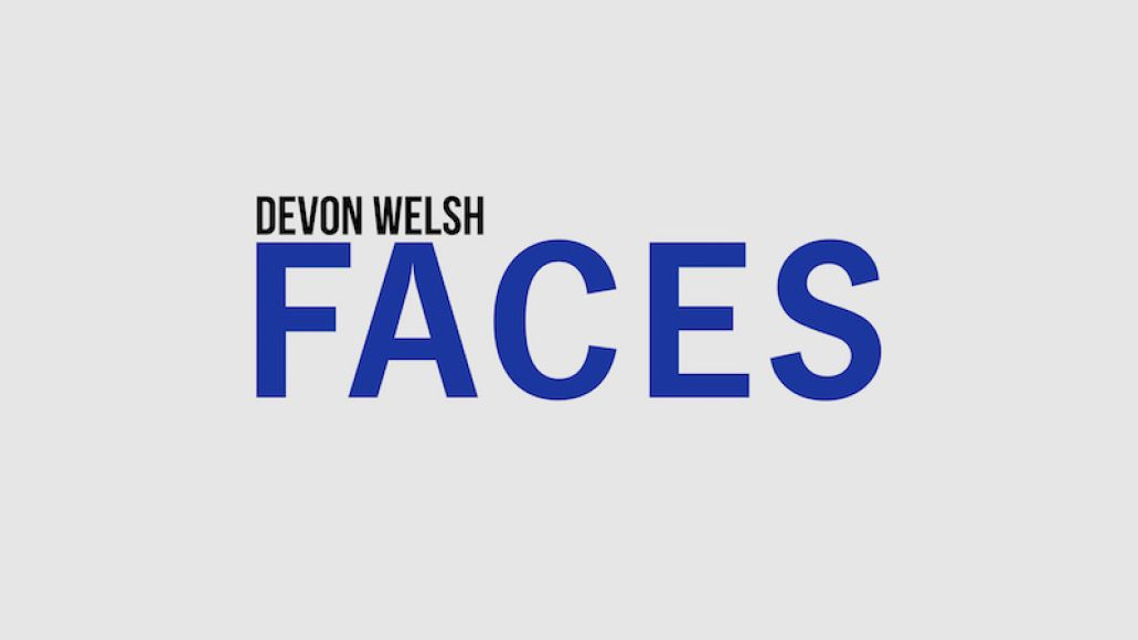 devon welsh faces single new artwork Devon Welsh returns with new meditative song Faces: Stream