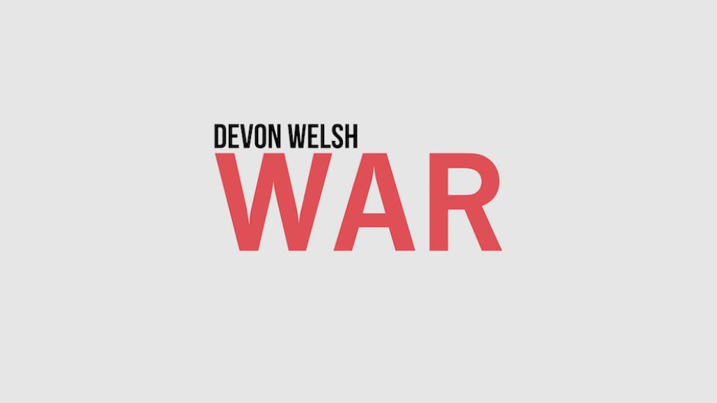 devon welsh war artwork Devon Welsh goes to War on new song: Stream