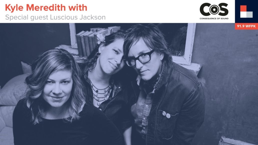 Kyle Meredith With... Luscious Jackson