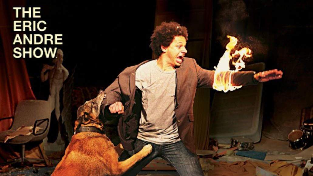Eric Andre, Dog, Fire
