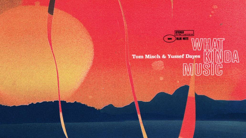 Tom Misch Yussef Dayes What Kinda Music Artwork