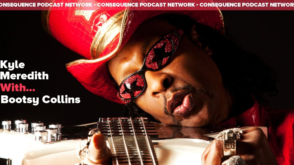 Kyle Meredith With... Bootsy Collins