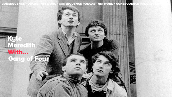 Kyle Meredith With... Gang of Four