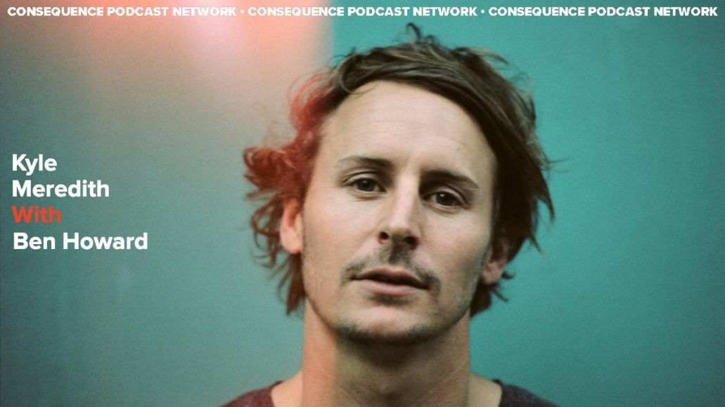Kyle Meredith With... Ben Howard