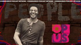 Bill Withers the opus podcast consequence network episode 2 protest songs featured image