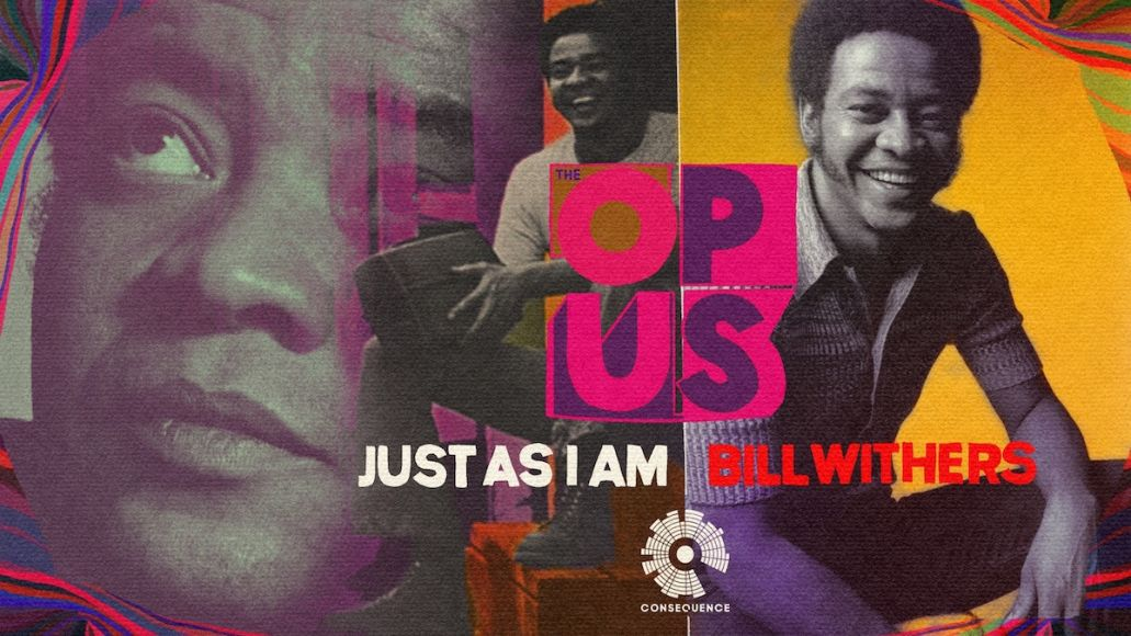 bill withers just as i am the opus podcast consequence network sony legacy