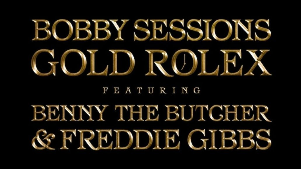 bobby session gold rolex benny the butcher freddie gibbs new song