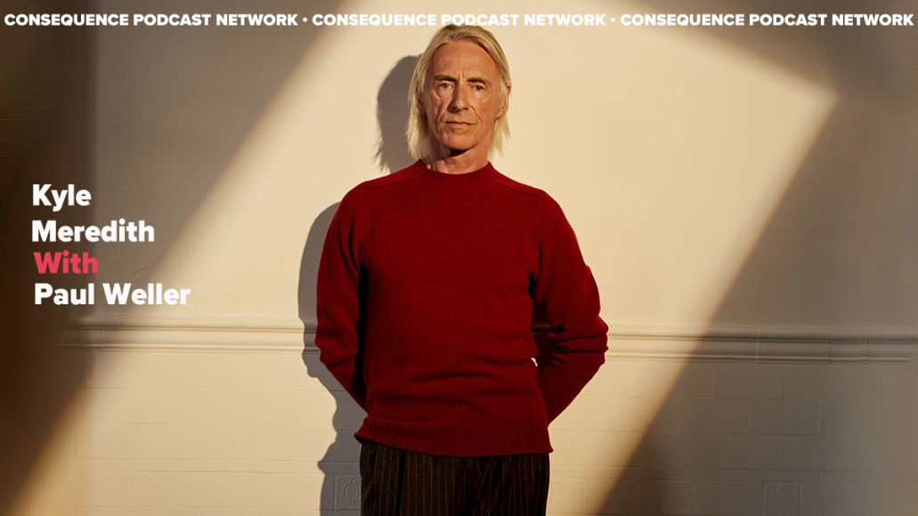 kyle meredith with Paul Weller consequence podcast network