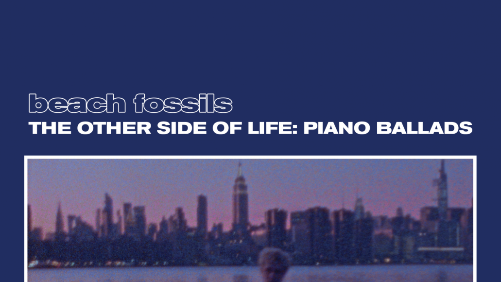 beach fossils hte other side of life piano ballads artwork Beach Fossils Announce Jazz Piano Collection, Share This Year (Piano): Stream
